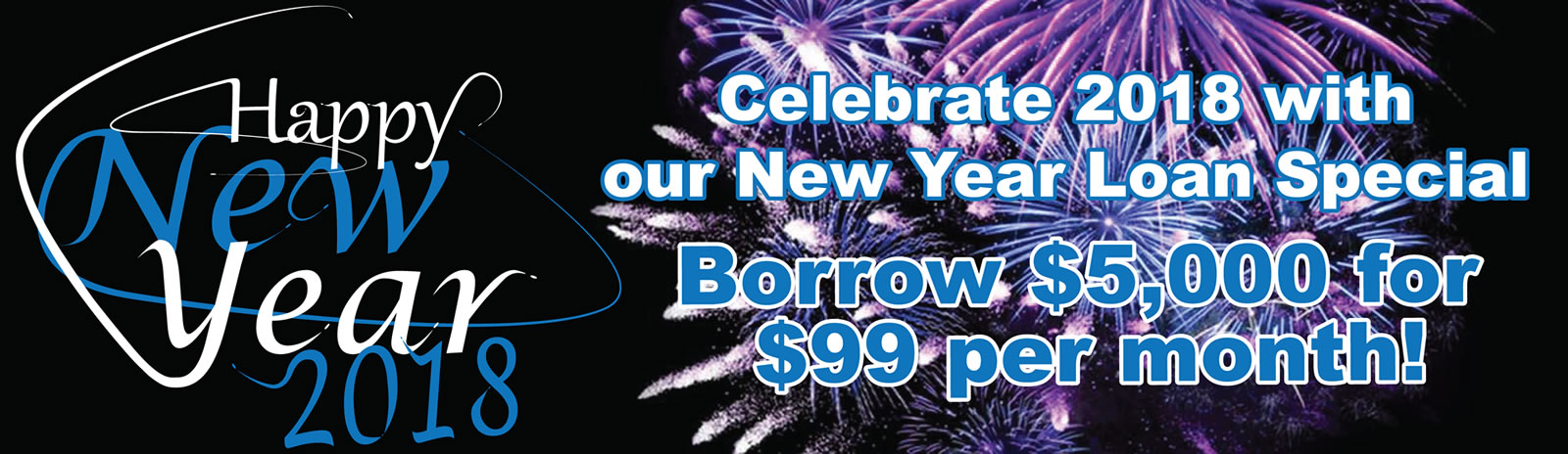 Celebrate 2018 with our new Year Loan Special $5K for $99 per month.